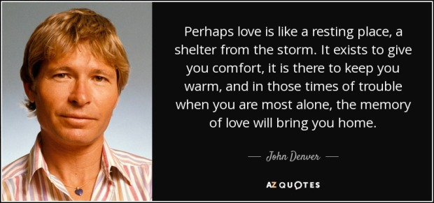 quote-perhaps-love-is-like-a-resting-place-a-shelter-from-the-storm-it-exists-to-give-you-john-denver-81-15-31